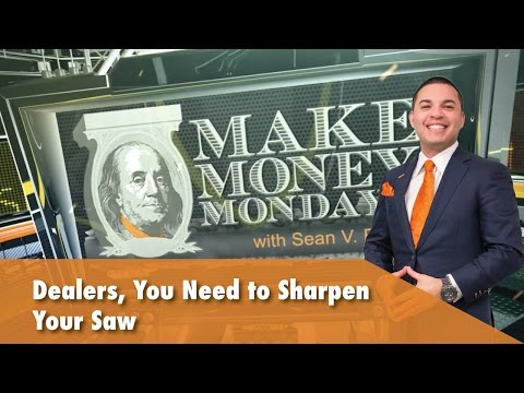Dealers, You Need To Sharpen Your Saw - Make Money Mondays -