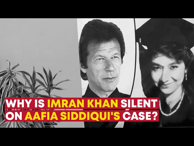 Why Is Imran Khan Silent On Aafia Siddiqui's Case?