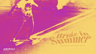 When You Feel Most Alive - Broke in Summer [Audio Library Release] · Free Copyright-safe Music