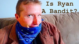 Is Ryan A Bandit!?