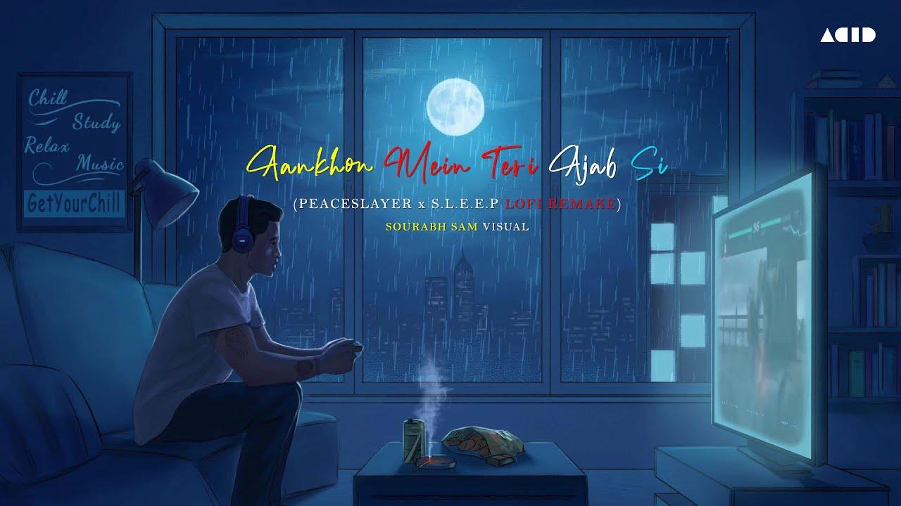 Ankhon Mein Teri (अजब सी) | Peaceslayer X S.L.E.E.P Lofi Remake | Lofi Flip | Bollywood Lofi | Acid