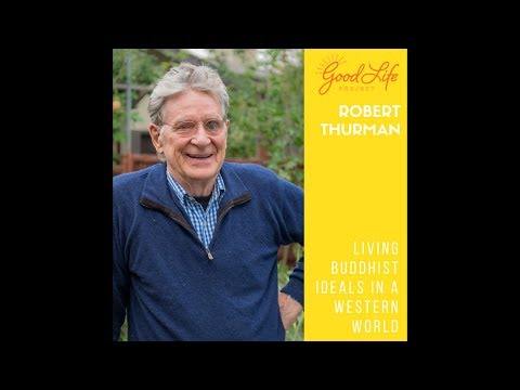 Robert Thurman: Living Buddhist Ideals in a Western World.