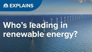 Who is leading in renewable energy? | CNBC Explains