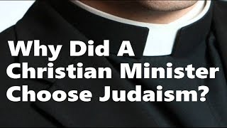 "Why a Minister Chose Judaism - A ""Born Again"" Christian Born Again As a Jew - Yehuda Tebbitt"
