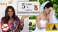 5 WAYS TO REDUCE WEDDING STRESS! TRY IT, IT WORKS!