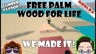 Roblox - Lumber Tycoon 2 - We Made It! Free Palm Wood For Life!