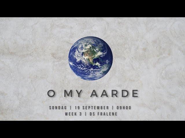 19 Sept | O My Aarde | Week 3 | Ds Fralene