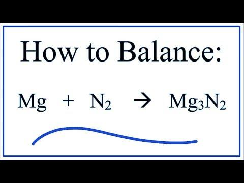 How To Balance Mg +  N2   =   Mg3N2