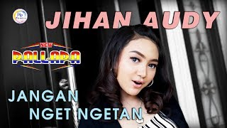 Download Jihan Audy - Jangan Nget Ngetan - New Pallapa [Official] Mp3