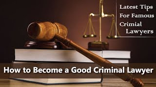 How to become a good criminal lawyer Latest Tips for Famous Crimial Lawyers