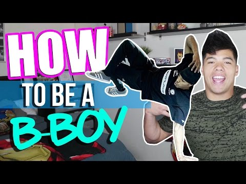 HOW TO BE A B-BOY! (ft. B-BOY MORRIS)