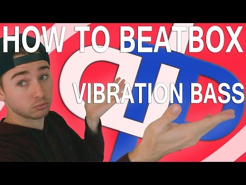 How To Beatbox - Vibration Bass Tutorial