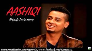 Aashiqi Hindi Rap| Love Song 2014| Rapper Siz ft Deepshikha