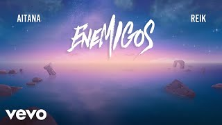 Aitana, Reik - Enemigos (Lyric Video)