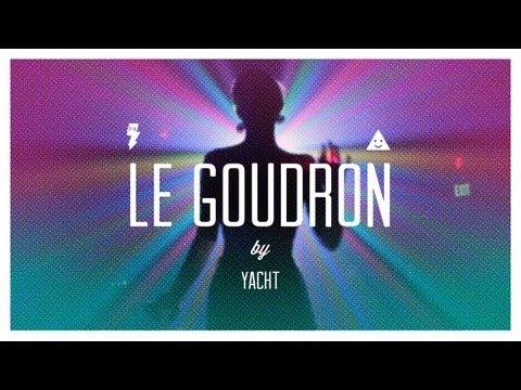 YACHT — Le Goudron