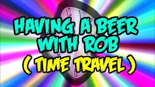 Having a Beer with Rob - Ep#3 Time Travel