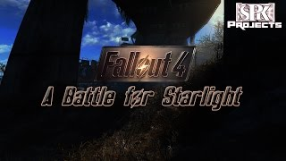 A Battle For Starlight // Fallout 4 Epic Battle Video // [SPK] Projects