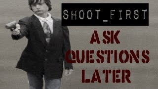 Shoot First; Ask Questions Later