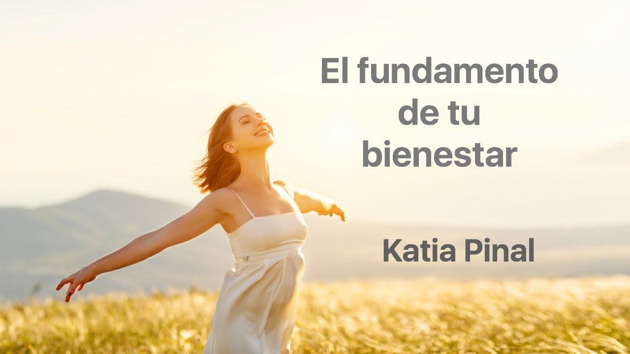 El fundamento de tu bienestar - Katia Pinal