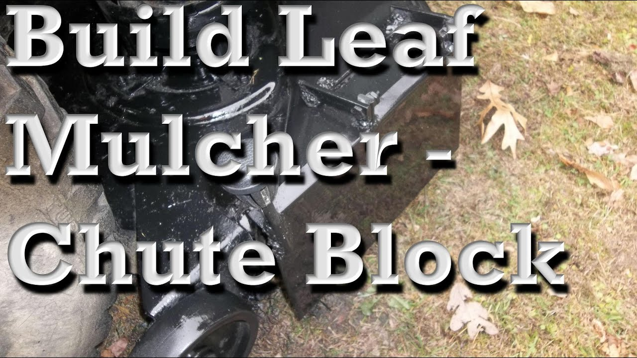 Building a Leaf Mulcher / Chute Block for Riding Mower, DEMO at 17:05