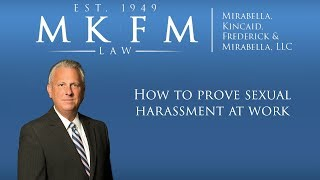 Mirabella, Kincaid, Frederick & Mirabella, LLC Video - How to Prove Sexual Harassment at Work
