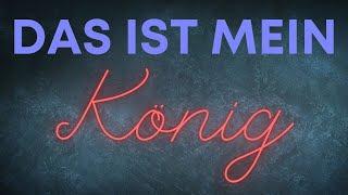Das ist mein König - aus So groß ist der Herr - Deine Liebe bleibt