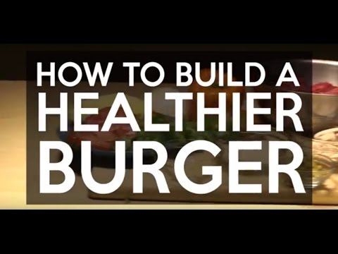 How to Build a Healthier Burger