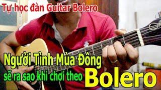NGƯỜI TÌNH MÙA ĐÔNG Guitar BOLERO sẽ NHƯ THẾ NÀO NHỈ 😂😂😂😂