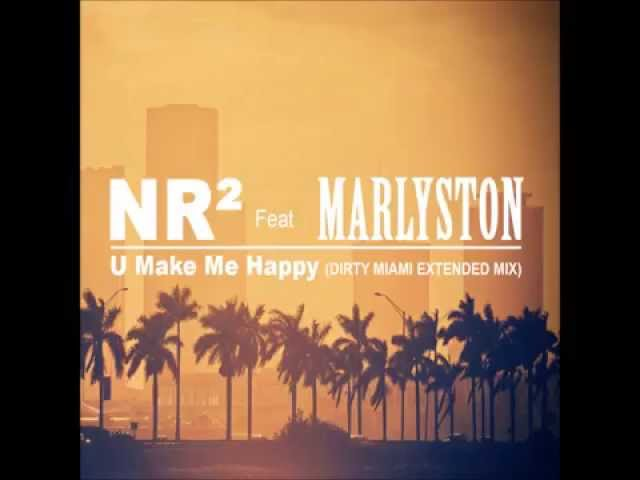 NR² feat. Marlyston - U Make Me Happy (Dirty Miami Extended Mix) UNSIGNED !!!