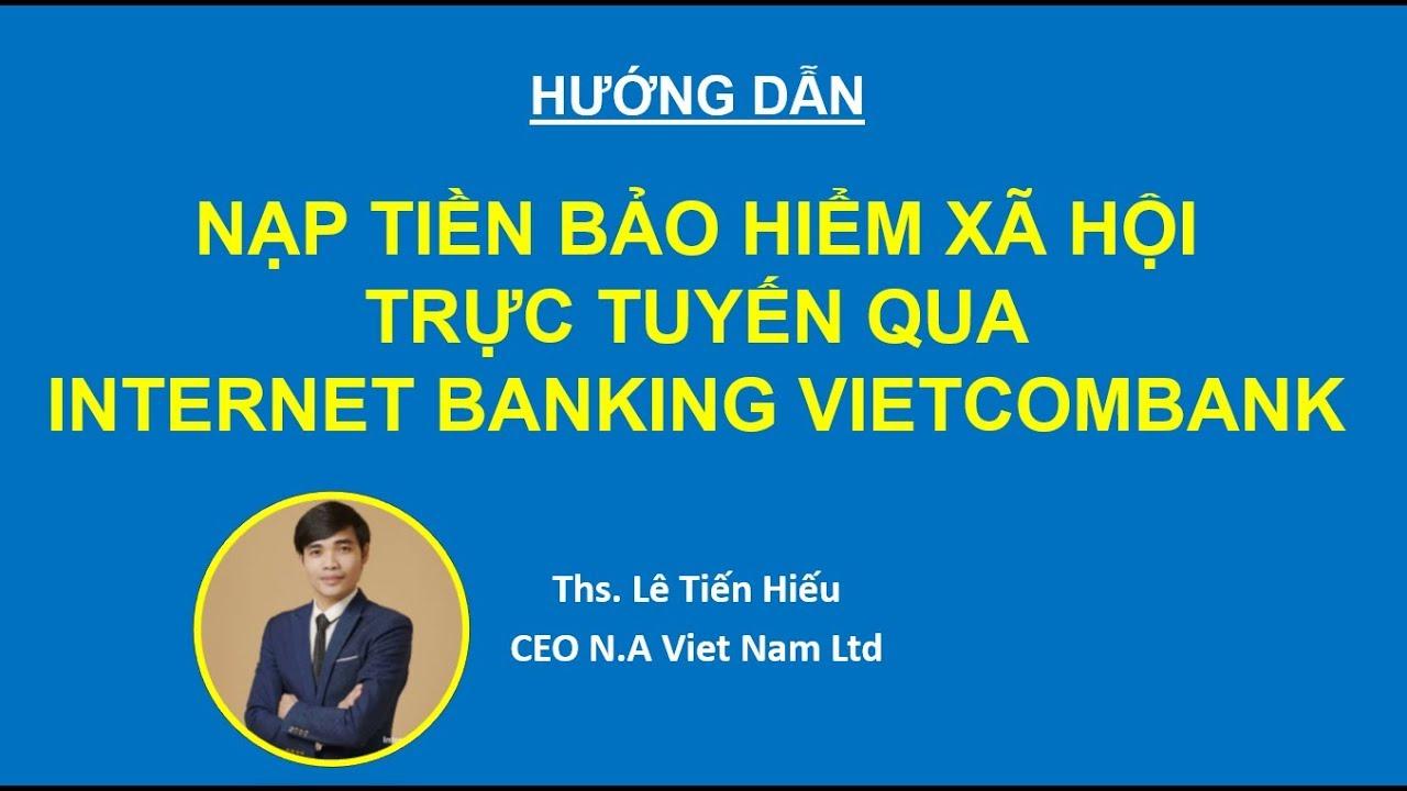 Hướng dẫn nạp tiền Bảo Hiểm Xã Hội cho công ty Online qua internet banking ngân hàng Vietcombank