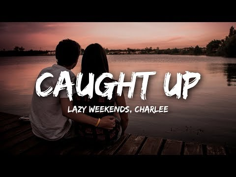 Lazy Weekends - Caught Up (Lyrics) ft. Charlee
