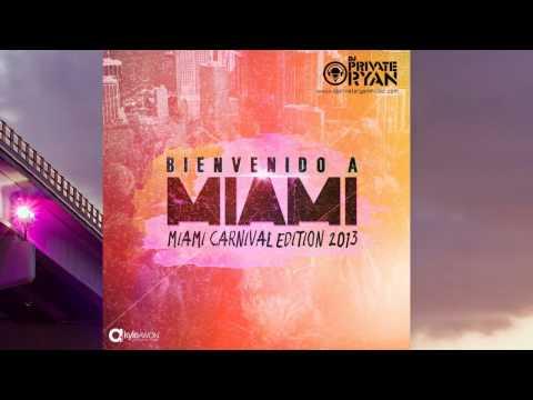 Private Ryan Presents Bienvenido A Miami 2013 (Miami Carnival Edition) [FULL MIX DOWNLOAD]