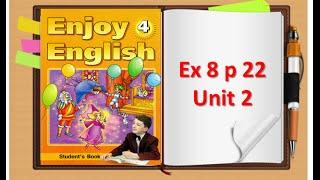 Enjoy English. 4 класс. Unit 2. Упр.8, стр. 22