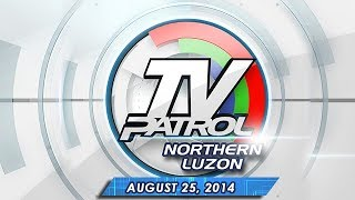TV Patrol Northern Luzon - August 25, 2014