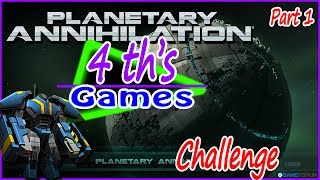 4 th's Games: - Planetary Annihilation Challenge - Part 1