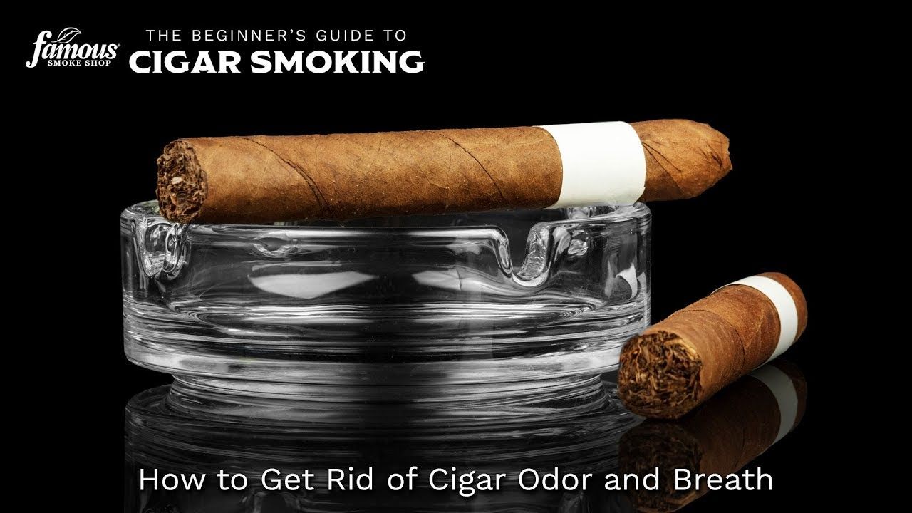 How to Get Rid of Cigar Odor and Cigar Breath - Famous Smoke Shop