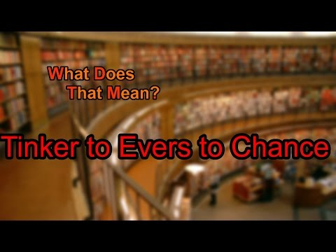 What does Tinker to Evers to Chance mean?