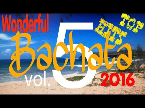 THE BEST OF BACHATA TOP 10+5 WONDERFUL...