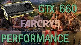 Far Cry 5 - GTX 660 (non ti) Performance Analysis