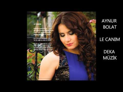 Aynur Bolat - Le Le Canım (Deka Müzik)