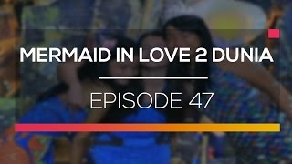 Mermaid In Love 2 Dunia Episode 47