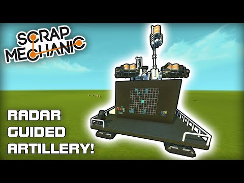 Radar Guided Artillery Platform! (Scrap Mechanic #262)