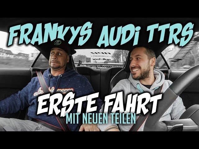 JP Performance - Frankys Audi TTRS   Erste Fahrt mit neuen Teilen