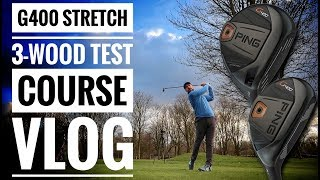 PING G400 Stretch 3-Wood Test - Course Vlog - Withington Golf Club