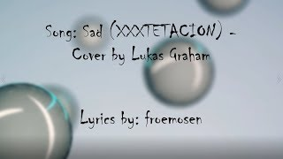 SAD! - Lyric video - (Cover by Lukas Graham)  -(Song by XXXTENTACION)
