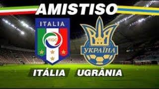 Itália 1 x 1 Ucrânia --- Partida Amistosa e NARRAÇÃO Futebol ao vivo