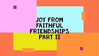 07-19-20 SERMON Joy From Faithful Friendships Part II