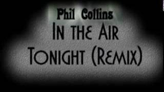 Phil Collins IN THE AIR TONIGHT Remix Song & Lyrics 7:32