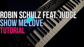 How To Play: Robin Schulz feat. Judge/J.U.D.G.E. - Show Me Love (Piano Tutorial)