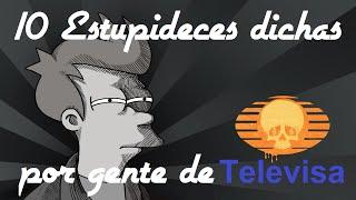 10 Estupideces dichas por gente de Televisa